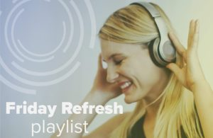 Friday Refresh Playlist